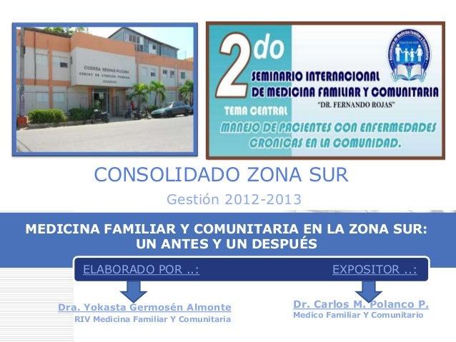 LOGO MEDICINA FAMILIAR Y COMUNITARIA EN LA ZONA SUR: UN ANTES Y UN DESPUÉS Dr. Carlos M. Polanco P. Medico Familiar Y Comu...