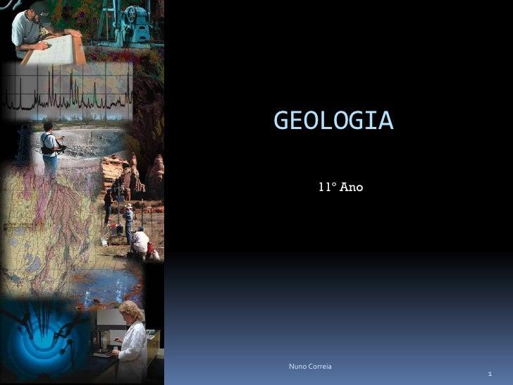 GEOLOGIA           11º Ano      Nuno Correia                    1