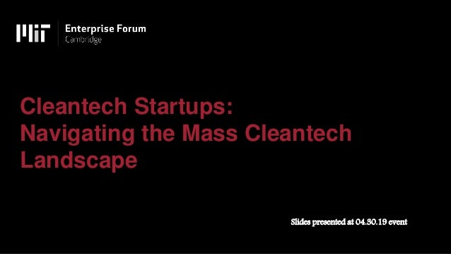 Cleantech Startups: Navigating the Mass Cleantech Landscape Slides presented at 04.30.19 event