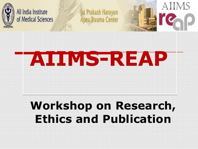 AIIMS-REAPAIIMS-REAP Workshop on Research, Ethics and Publication