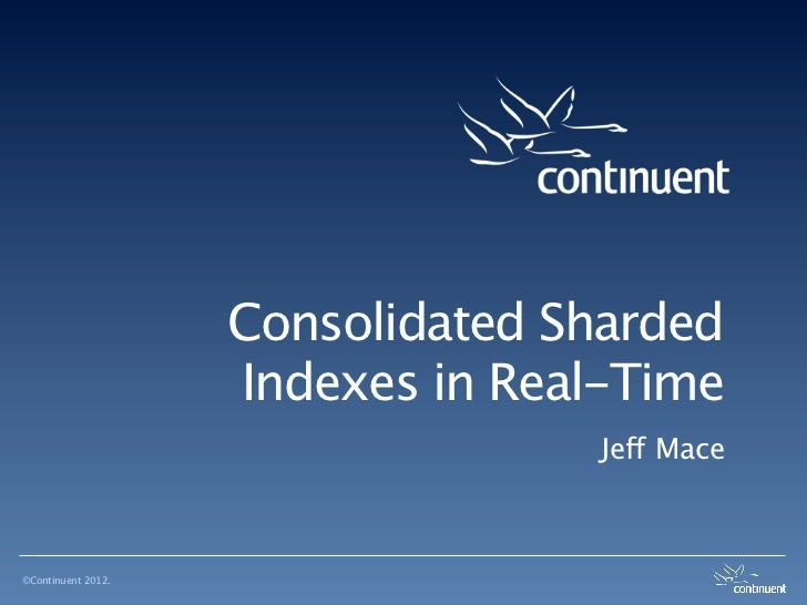 Consolidated Sharded                    Indexes in Real-Time                                   Jeff Mace©Continuent 2012.