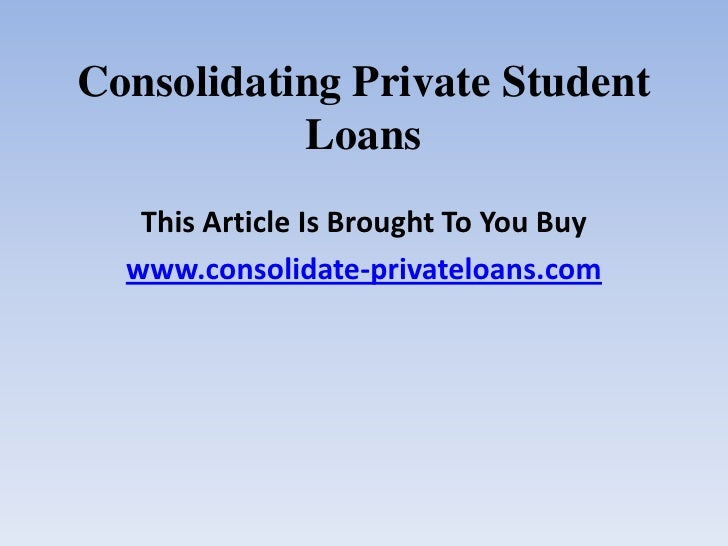 Private Student Loans >> Consolidating Private Student Loans