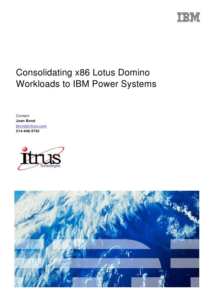 4464685-461645<br />Consolidating x86 Lotus Domino Workloads to IBM Power Systems<br />Contact:<br />Joan Bond<br /> HYPER...