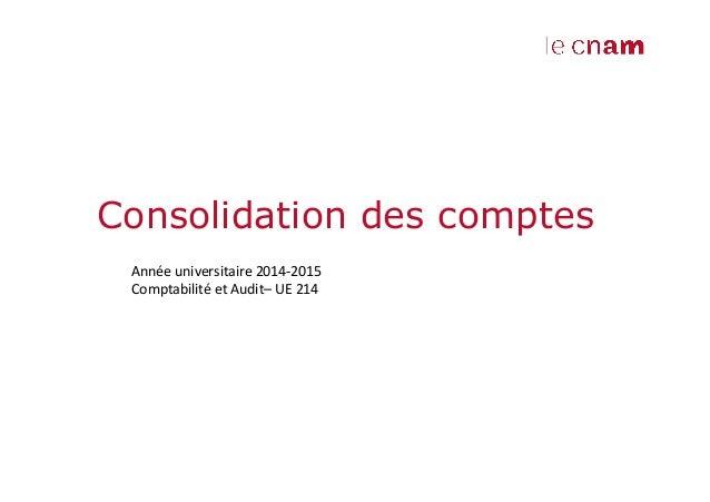 Consolidation des comptes!  Année!universitaire!201412015!  Comptabilité!et!Audit–!UE!214!  !