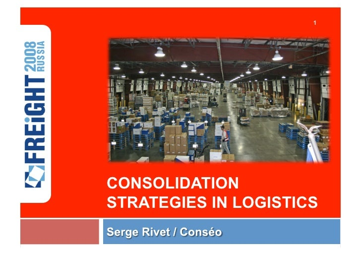 1     05TH JUNE 2008     CONSOLIDATION STRATEGIES IN LOGISTICS