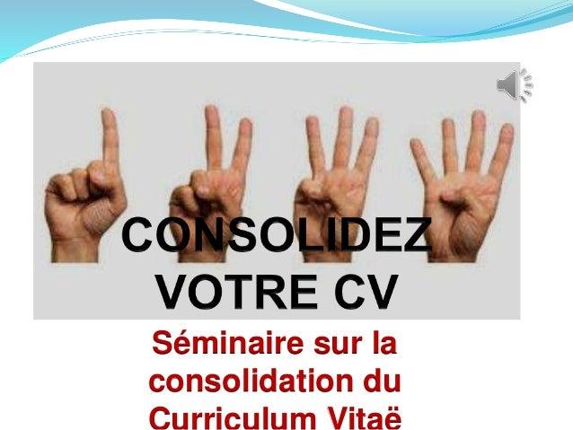Séminaire sur la  consolidation du  Curriculum Vitaë