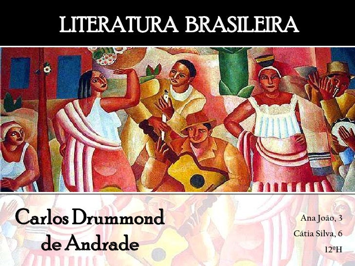LITERATURA  BRASILEIRA<br />Carlos Drummond de Andrade<br />Ana João, 3<br />Cátia Silva, 6<br />12ºH<br />