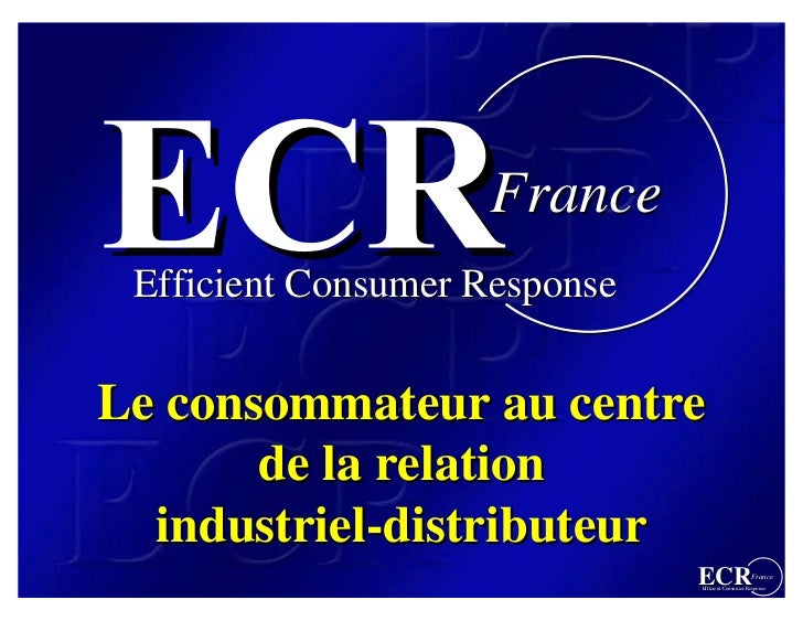 France  Efficient Consumer Response   Le consommateur au centre        de la relation   industriel-distributeur   industri...
