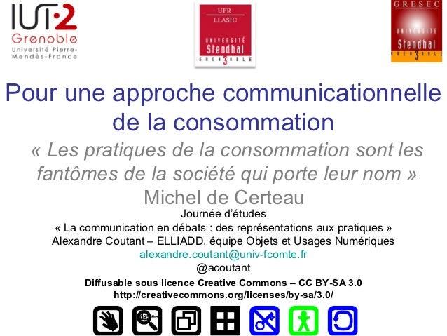 Pour une approche communicationnelle         de la consommation  «Lespratiquesdelaconsommationsontles   fantômesd...
