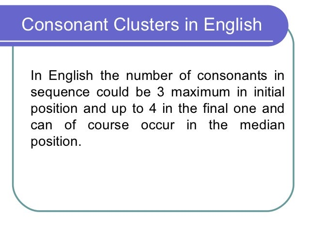 syllable consonant clusters Language is predominantly an open syllable one with only three  or otherwise of onset consonant clusters in the  specific duration that clusters take to be.