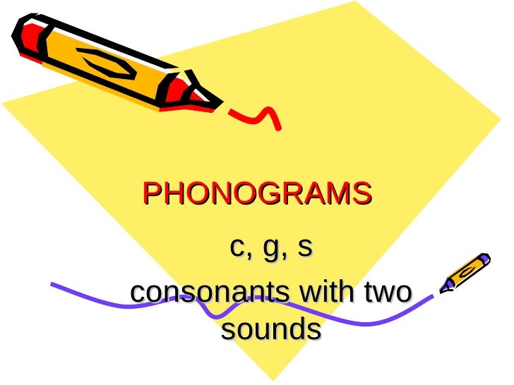 PHONOGRAMS c, g, s consonants with two sounds
