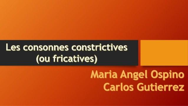 • Introduction des consonnes constrictives. • Classification des consonnes selon le mode d'articulation. - Consonnes const...