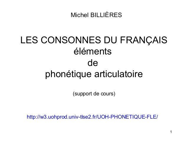 Michel BILLIÈRES  LES CONSONNES DU FRANÇAIS éléments de phonétique articulatoire (support de cours)  http://w3.uohprod.uni...