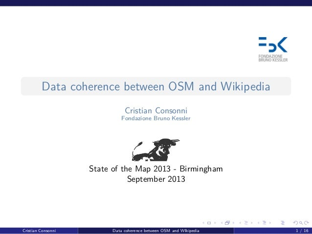 Data coherence between OSM and Wikipedia Cristian Consonni Fondazione Bruno Kessler State of the Map 2013 - Birmingham Sep...