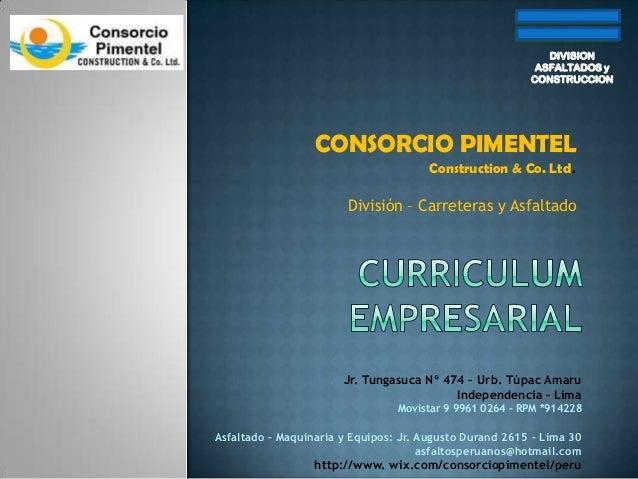 DIVISION ASFALTADOS y CONSTRUCCION  CONSORCIO PIMENTEL Construction & Co. Ltd.  División – Carreteras y Asfaltado  Jr. Tun...