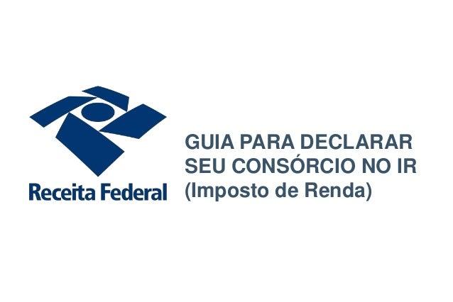 GUIA PARA DECLARAR SEU CONSÓRCIO NO IR (Imposto de Renda)
