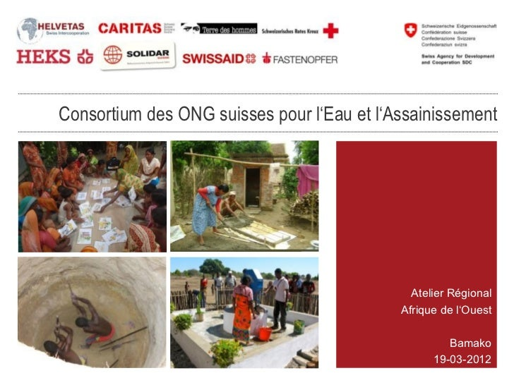 Consortium des ONG suisses pour l'Eau et l'Assainissement                                              Atelier Régional   ...