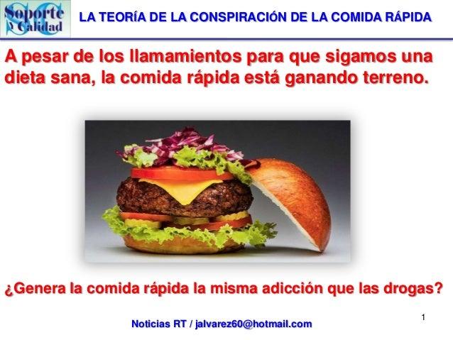 Noticias RT / jalvarez60@hotmail.com LA TEORÍA DE LA CONSPIRACIÓN DE LA COMIDA RÁPIDA 1 A pesar de los llamamientos para q...