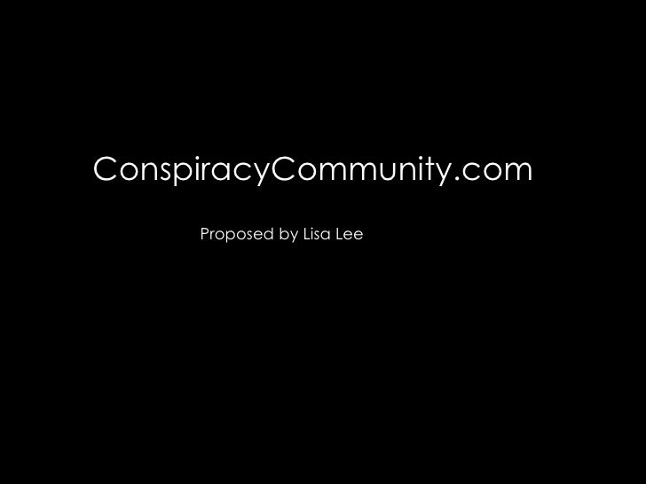 ConspiracyCommunity.com Proposed by Lisa Lee