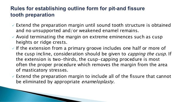  Extend the preparation margin until sound tooth structure is obtained and no unsupported and/or weakened enamel remains....