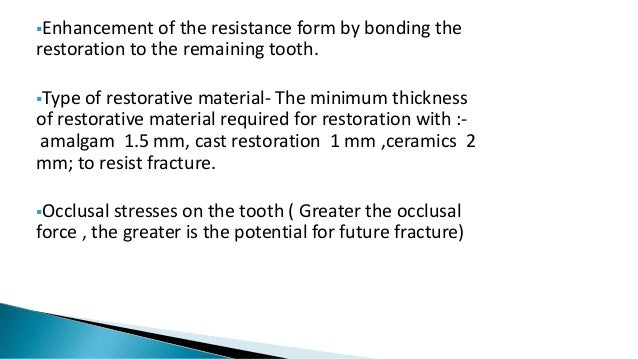 Enhancement of the resistance form by bonding the restoration to the remaining tooth. Type of restorative material- The ...