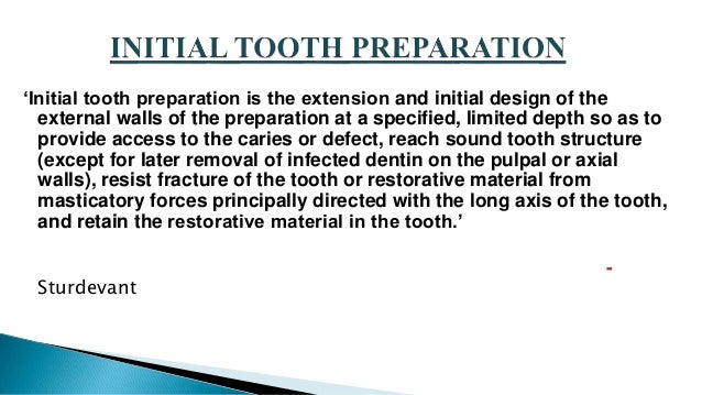 'Initial tooth preparation is the extension and initial design of the external walls of the preparation at a specified, li...