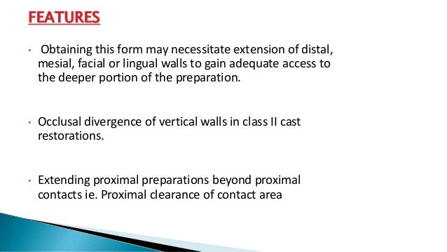 FEATURES • Obtaining this form may necessitate extension of distal, mesial, facial or lingual walls to gain adequate acces...