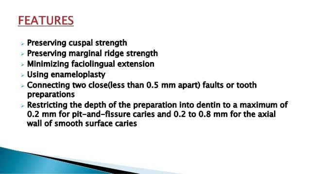  Preserving cuspal strength  Preserving marginal ridge strength  Minimizing faciolingual extension  Using enameloplast...