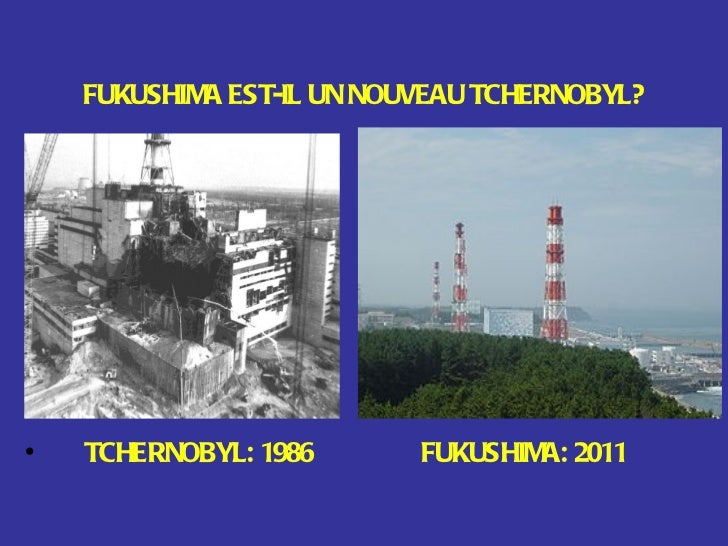 FUKUSHIMA EST-IL  UN NOUVEAU  TCHERNOBYL? <ul><li>TCHERNOBYL: 1986  FUKUSHIMA: 2011 </li></ul>