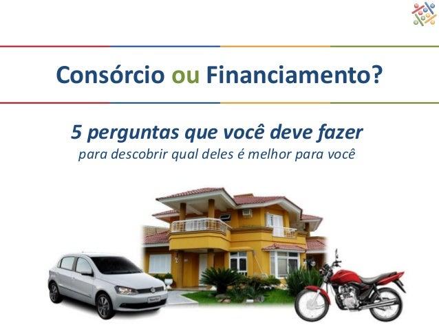 Consórcio ou Financiamento?5 perguntas que você deve fazerpara descobrir qual deles é melhor para você