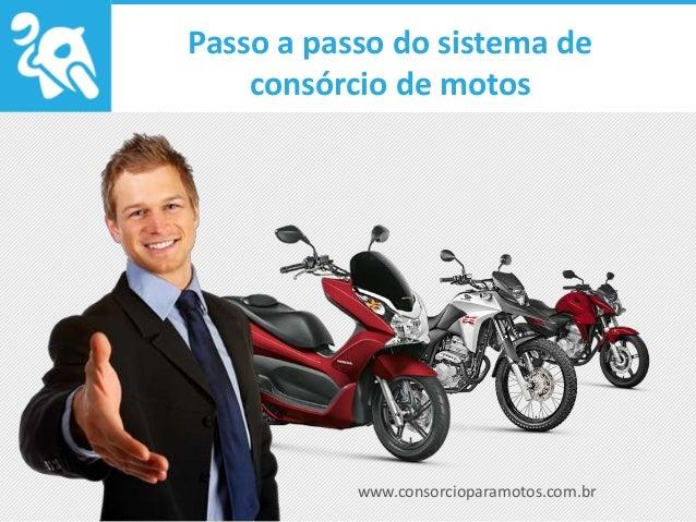 www.consorcioparamotos.com.br Passo a passo do sistema de consórcio de motos