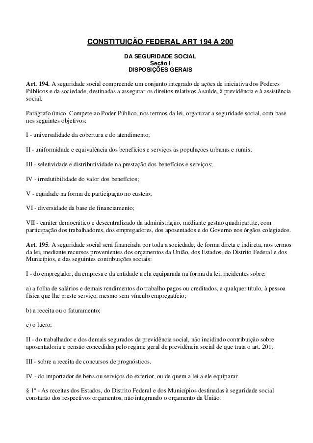 CONSTITUIÇÃO FEDERAL ART 194 A 200 DA SEGURIDADE SOCIAL Seção I DISPOSIÇÕES GERAIS  Art. 194. A seguridade social compreen...