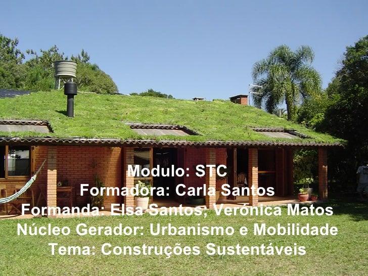 Modulo: STC        Formadora: Carla Santos Formanda: Elsa Santos; Verónica Matos Núcleo Gerador: Urbanismo e Mobilidade   ...