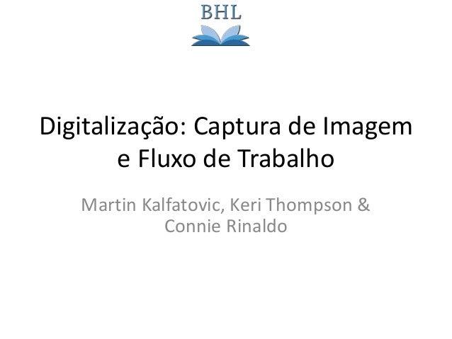 Digitalização: Captura de Imagem e Fluxo de Trabalho Martin Kalfatovic, Keri Thompson & Connie Rinaldo