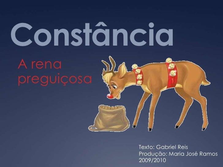 Constância<br />A rena preguiçosa<br />Texto: Gabriel Reis<br />Produção: Maria José Ramos<br />2009/2010<br />