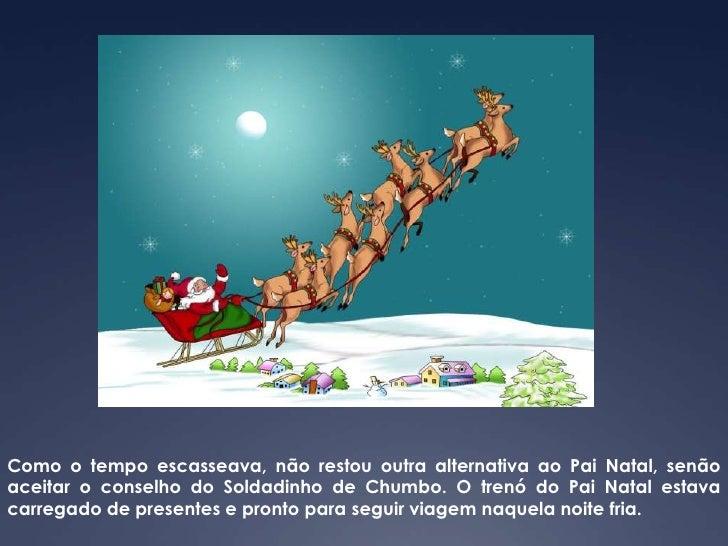 Como o tempo escasseava, não restou outra alternativa ao Pai Natal, senão aceitar o conselho do Soldadinho de Chumbo. O tr...