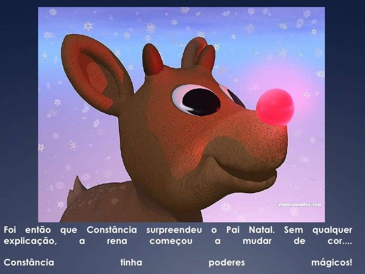 Foi então que Constância surpreendeu o Pai Natal. Sem qualquer explicação, a rena começou a mudar de cor.... Constância ti...
