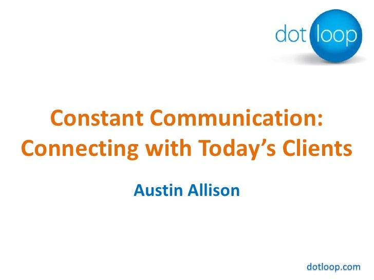 Constant Communication: Connecting with Today's Clients<br />Austin Allison<br />dotloop.com<br />