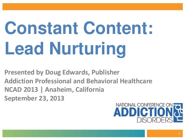 Constant Content: Lead Nurturing Presented by Doug Edwards, Publisher Addiction Professional and Behavioral Healthcare NCA...