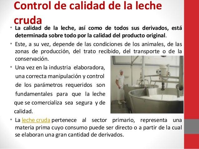 Control de calidad de la leche cruda de la leche, así como de todos sus derivados, está • La calidad determinada sobre tod...