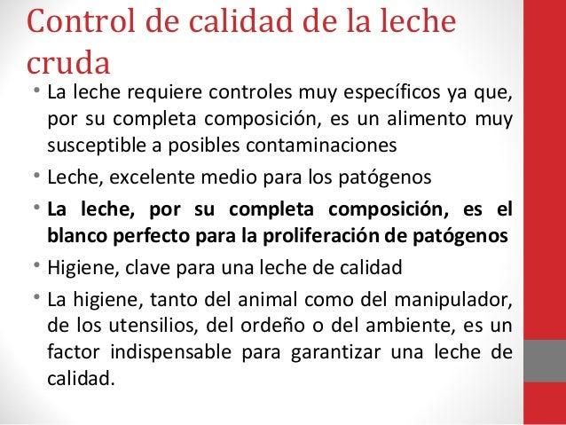 Control de calidad de la leche cruda  • La leche requiere controles muy específicos ya que, por su completa composición, e...