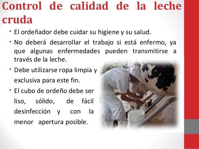 Control de calidad de la leche cruda • Los equipos y utensilios deben lavarse con detergente y abundante agua, desinfectar...