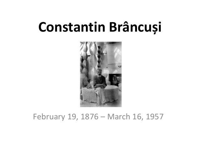 Constantin Brâncuși  February 19, 1876 – March 16, 1957