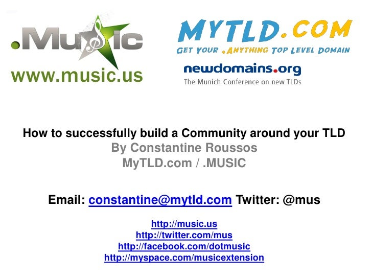 How to successfully build a Community around your TLD              By Constantine Roussos                MyTLD.com / .MUSI...
