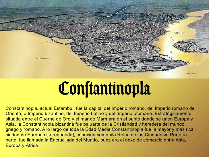 ConstantinoplaConstantinopla, actual Estambul, fue la capital del Imperio romano, del Imperio romano deOriente, o Imperio ...