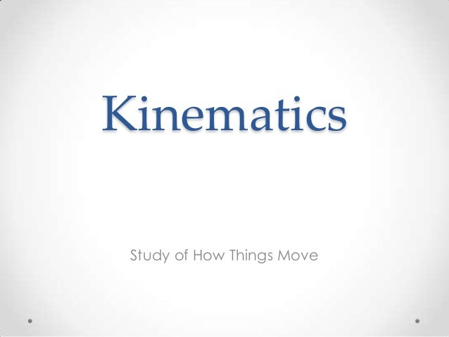 Kinematics Study of How Things Move