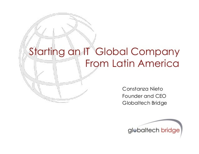 Starting an IT Global Company             From Latin America                   Constanza Nieto                   Founder a...