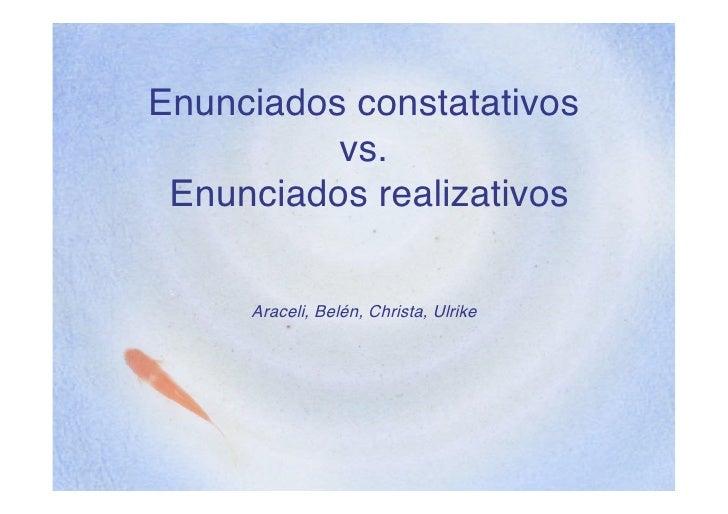 Enunciados constatativos           vs.  Enunciados realizativos       Araceli, Belén, Christa, Ulrike