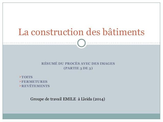 RÉSUMÉ DU PROCÈS AVEC DES IMAGES (PARTIE 3 DE 3) TOITS FERMETURES REVÊTEMENTS La construction des bâtiments Groupe de t...