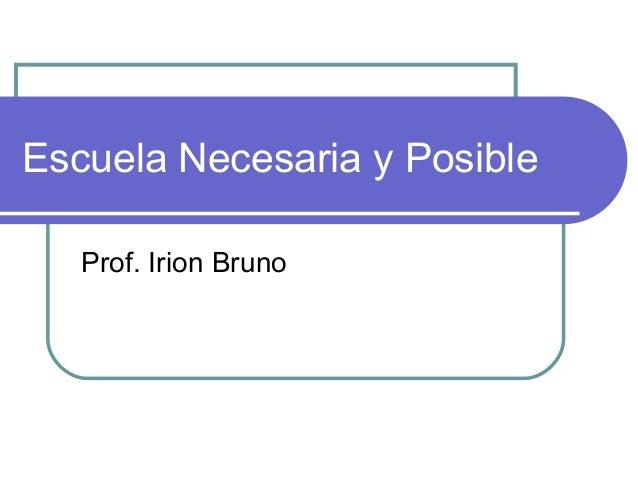 Escuela Necesaria y Posible Prof. Irion Bruno